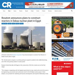 Rosatom announces plans to construct reactors in Dabaa nuclear plant in Egypt