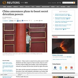 China announces plans to boost secret detention powers