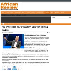 GE announces new US$200mn Egyptian training facility