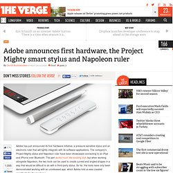 Adobe announces first hardware, the Project Mighty smart stylus and Napoleon ruler