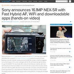 Sony announces 16.1MP NEX-5R with Fast Hybrid AF, WiFi and downloadable apps (hands-on video)