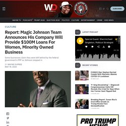 Report: Magic Johnson Team Announces His Company Will Provide $100M Loans For Women, Minority Owned Business