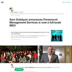 Sam Solakyan announces Paramount Management Services is now a full-scale MSO