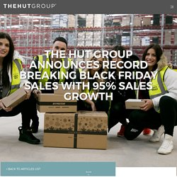 The Hut Group announces record breaking Black Friday Sales with 95% Sales Growth - The Hut Group