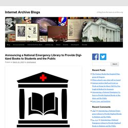 Announcing a National Emergency Library to Provide Digitized Books to Students and the Public