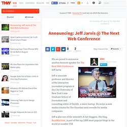 Announcing: Jeff Jarvis @ The Next Web Conference