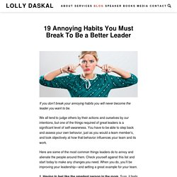 19 Annoying Habits You Must Break To Be a Better Leader - Lolly Daskal