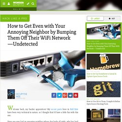 How to Get Even with Your Annoying Neighbor by Bumping Them Off Their WiFi Network —Undetected