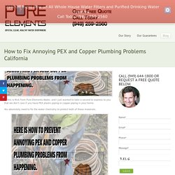 How to Fix Annoying PEX and Copper Plumbing Problems California