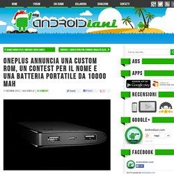 OnePlus annuncia una custom ROM, un contest per il nome e una batteria portatile da 10000 mAh