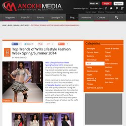 ANOKHI MEDIA - Blog / Top Trends of Wills Lifestyle Fashion Week Spring/Summer 2014