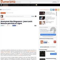Anonymat des blogueurs : Jean-Louis Masson persiste et signe - N