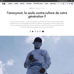 l'anonymat, la seule contre-culture de notre génération