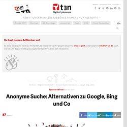 Anonyme Suche: Alternativen zu Google, Bing und Co