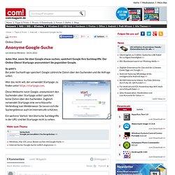 Anonyme Google-Suche | com! – Tipps zu: Internet,Online-Dienste
