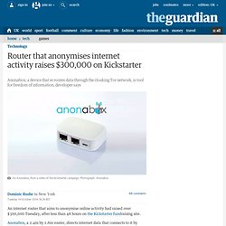 Router that anonymises internet activity raises $300,000 on Kickstarter