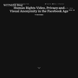 Human Rights Video, Privacy and Visual Anonymity in the Facebook Age : Video For Change :: A WITNESS blog