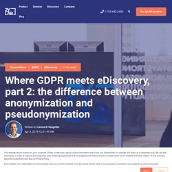 Where GDPR meets eDiscovery, part 2: the difference between anonymization and pseudonymization
