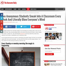 Two Anonymous Students Sneak Into A Classroom Every Week And Literally Blow Everyone's Mind