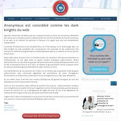 Anonymous est considéré comme les dark knights du web