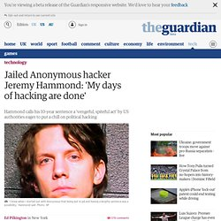 Jailed Anonymous hacker Jeremy Hammond: 'My days of hacking are done'