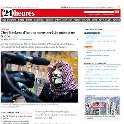 États-Unis : Cinq hackers d'Anonymous arrêtés grâce à un traître - News Monde: Amériques
