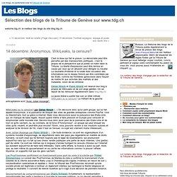 14 décembre: Anonymous, WikiLeaks, la censure? : Le blog des blogs de la Tribune de Genève