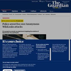 Police arrest five over Anonymous WikiLeaks attacks | Technology