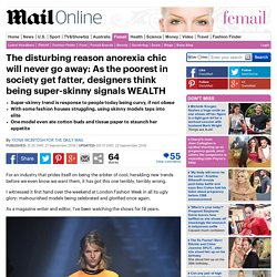 Anorexia chic will never go away as designers think super-skinny signals wealth