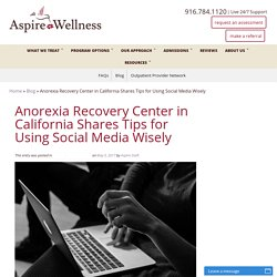 Anorexia Recovery Center in California Shares Tips for Using Social Media Wisely