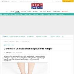 L'anorexie, une addiction au plaisir de maigrir - Sciencesetavenir.fr