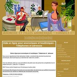Aide en ligne pour anorexiques et boulimiques - Téléphones et adresses - Anorexie et filles anorexique - conseils et astuces