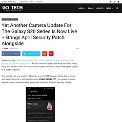 Yet Another Camera Update For The Galaxy S20 Series Is Now Live – Brings April Security Patch Alongside