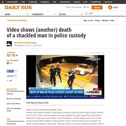 Video shows (another) death of a shackled man in police custody