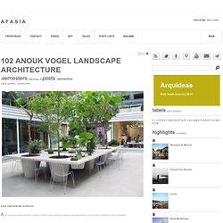 102 ANOUK VOGEL LANDSCAPE ARCHITECTURE