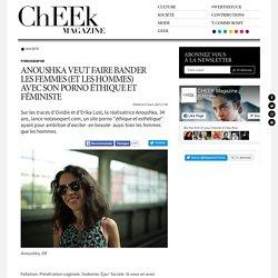 Anoushka veut faire bander les femmes (et les hommes) avec son porno éthique et féministe