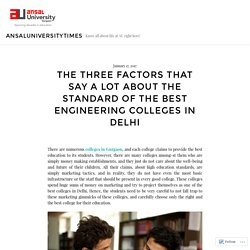 The Three Factors That Say A Lot About The Standard Of The Best Engineering Colleges In Delhi – ansaluniversitytimes