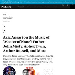 "Aziz Ansari on the Music of ""Master of None"": Father John Misty, Aphex Twin, Arthur Russell, and More"