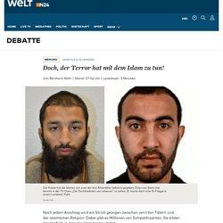 Anschlag in London: Doch, der Terror hat mit dem Islam zu tun! - WELT