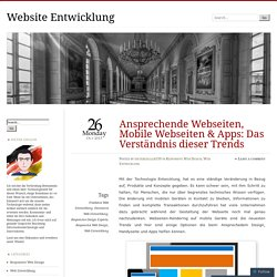 Ansprechende Webseiten, Mobile Webseiten & Apps: Das Verständnis dieser Trends
