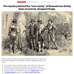 """The mystery behind the """"lost colony"""" of Roanoke has finally been answered, disappointingly."""