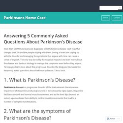 Answering 5 Commonly Asked Questions About Parkinson's Disease