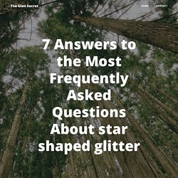 7 Answers to the Most Frequently Asked Questions About star shaped glitter