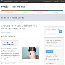 Answers to 18 SEO Questions You Were Too Afraid to Ask