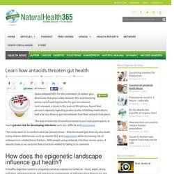 Learn how antacids threaten gut health