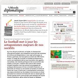 Le football met à jour les antagonismes majeurs de nos sociétés, par Christian Bromberger