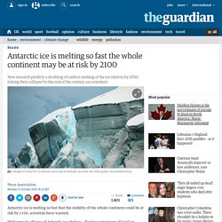 Antarctic ice is melting so fast the whole continent may be at risk by 2100