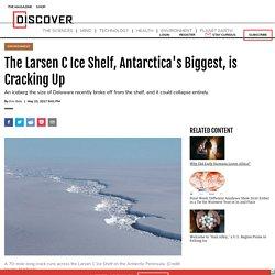 The Larsen C Ice Shelf, Antarctica's Biggest, is Cracking Up