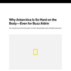 Why Antarctica Is So Hard on the Body—Even for Buzz Aldrin