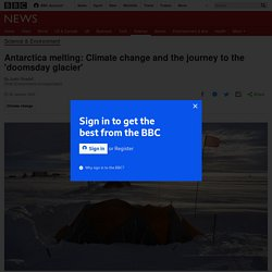 Antarctica melting: Climate change and the journey to the 'doomsday glacier'
